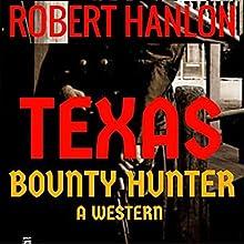 Texas Bounty Hunter: A Western Vigilante Novel Audiobook by Robert Hanlon Narrated by Lynn Roberts
