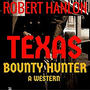 Texas Bounty Hunter: A Western Vigilante Novel Hörbuch von Robert Hanlon Gesprochen von: Lynn Roberts