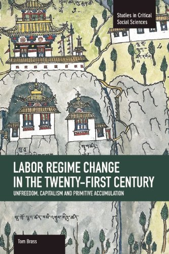 Labor Régime Change in the Twenty-First Century: Unfreedom, Capitalism and Primitive Accumulation (Studies in Critical