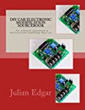 DIY Car Electronic Modification Sourcebook: ...for everyone interested in electronically modifying their car