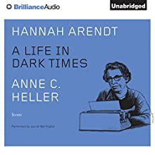 Hannah Arendt: A Life in Dark Times | Livre audio Auteur(s) : Anne C. Heller Narrateur(s) : Laural Merlington