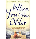 When You Were Older (0857520989) by Hyde, Catherine Ryan
