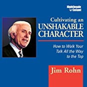 Cultivating an Unshakable Character: How to Walk Your Talk All the Way to the Top | Jim Rohn