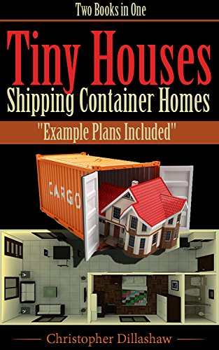 Tiny Houses: Tiny Houses, Shipping Container Homes, Two Books in One, Tiny House Living Guide (Tiny Houses, Shipping Container Homes, Tiny House, Shipping Container Houses, Shipping Container Houses) PDF