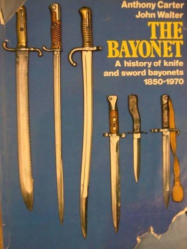 The Bayonet: A History of Knife and Sword Bayonets, 1850-1970
