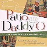 Patio Daddy-O: '50S Recipes With a Modern Twist ~ Gideon Bosker
