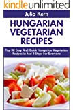Top 30 Hungarian Vegetarian Recipes in Just 3 Steps For Everyone (English Edition)