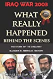 IRAQ WAR 2003: What Really Happened Behind The Scenes: The Story Of The Greatest Blunder In American History (The Coyote Report)