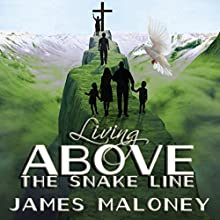 Living Above the Snake Line: A Unique Perspective on the Present-Day Deliverance Ministry of Jesus Christ | Livre audio Auteur(s) : James Maloney Narrateur(s) : Dwayne Berg