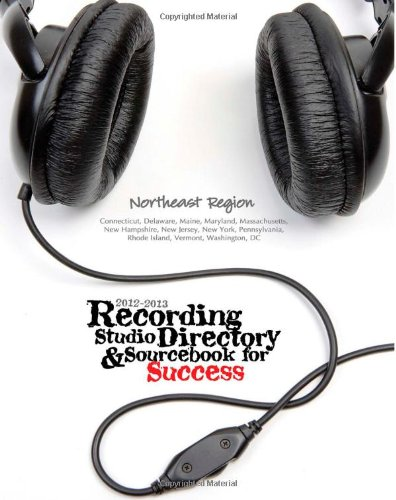2012-2013 Recording Studio Directory & Sourcebook For Success: Northeast Region (Volume 1)