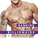 Banking the Billionaire: Bad Boy Billionaires Series, Book 2 Audiobook by Max Monroe Narrated by Elizabeth Hart, Jeremy York