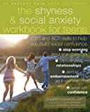 The Shyness and Social Anxiety Workbook for Teens: CBT and ACT skills to Help You Build Social Confidence (Teen Instant Help)
