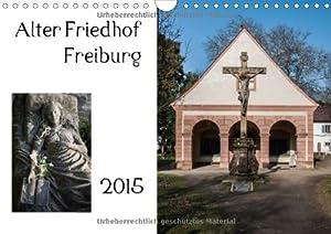 Alter Friedhof Freiburg (Wandkalender 2015 DIN A4 quer): Impressionen von Freiburgs altem Friedhof (1683-1872) (Monatskalender, 14 Seiten)