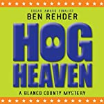 Hog Heaven: Blanco County Mysteries, Book 7 (       UNABRIDGED) by Ben Rehder Narrated by Robert King Ross