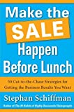 img - for Make the Sale Happen Before Lunch: 50 Cut-to-the-Chase Strategies for Getting the Business Results You Want (PAPERBACK) book / textbook / text book
