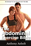 The Abdominal Exercises Bible: Ab Exercises For Core Strength And A Flat Belly