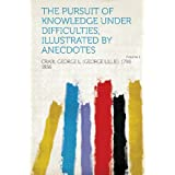 The Pursuit of Knowledge Under Difficulties; Illustrated by Anecdotes Volume 1 (Polish Edition)