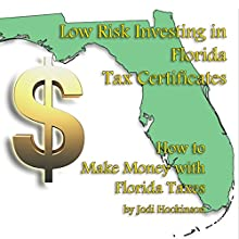 Low Risk Investing with Florida Tax Certificates: How to Make Money with Florida Taxes Audiobook by Jodi Hockinson Narrated by Jodi Hockinson