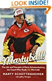 Martyball: The Life and Triumphs of Marty Schottenheimer, the Coach Who Really Did Win It All