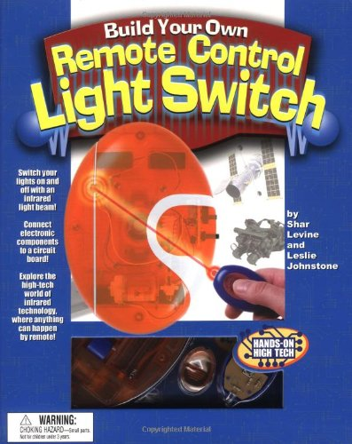 Build Your Own Remote Control Light Switch: A Hands-On High Tech Book