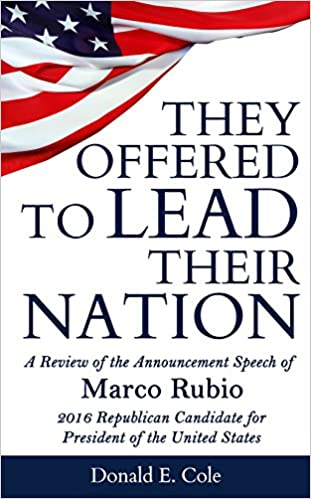 They Offered to Lead Their Nation: A Review of the Announcement Speech of Marco Rubio 2016 Republican Candidate for President of the United States