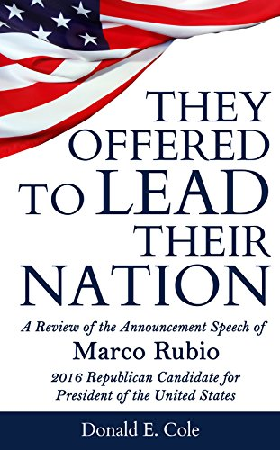 They Offered to Lead Their Nation: A Review of the Announcement Speech of Marco Rubio 2016 Republican Candidate for President of the United States PDF