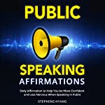 Public Speaking Affirmations: Daily Affirmations to Help You be More Confident and Less Nervous When Speaking in Public | Stephens Hyang
