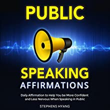 Public Speaking Affirmations: Daily Affirmations to Help You be More Confident and Less Nervous When Speaking in Public (       UNABRIDGED) by Stephens Hyang Narrated by Robert Gazy