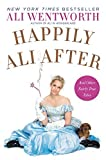 img - for Happily Ali After: And Other Fairly True Tales by Ali Wentworth (2015-06-09) book / textbook / text book