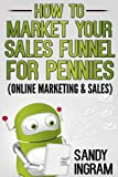 How to Market Your Sales Funnel for Pennies (Online Marketing & Sales)