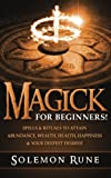 img - for MAGICK: For Beginners! Spells & Rituals To Attain Abundance, Wealth, Health, Happiness & Your Deepest Desires! book / textbook / text book
