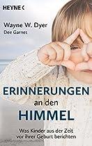 ERINNERUNGEN AN DEN HIMMEL: WAS KINDER AUS DER ZEIT VOR IHRER GEBURT BERICHTEN (GERMAN EDITION)