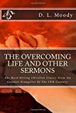 The Overcoming Life and Other Sermons: The Hard Hitting Christian Classic From the Greatest Evangelist Of The 19th Century.