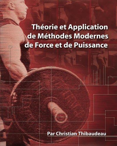 Theorie et Application de Methodes de Force et de Puissance - Methodes Modernes pour Developper une Super-Force (French Edition)