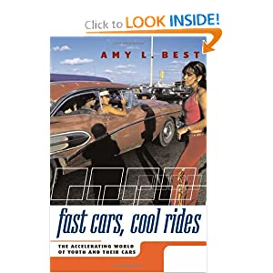 Fast Cars, Cool Rides: The Accelerating World of Youth and Their Cars Amy L. Best