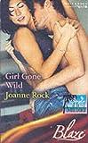 Girl Gone Wild (Blaze Romance) (0263845516) by Rock, Joanne