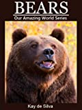 Bears: Amazing Pictures & Fun Facts on Animals in Nature (Our Amazing World Series)