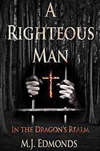(FREE on 8/30) A Righteous Man: In The Dragon's Realm by Michael Edmonds - http://eBooksHabit.com