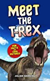 Meet The T-Rex: Fun Facts & Cool Pictures (Meet The Dinosaurs)