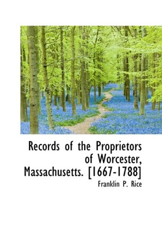 Records of the Proprietors of Worcester, Massachusetts. [1667-1788]