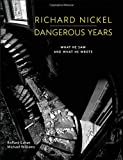 img - for Richard Nickel Dangerous Years: What He Saw and What He Wrote book / textbook / text book
