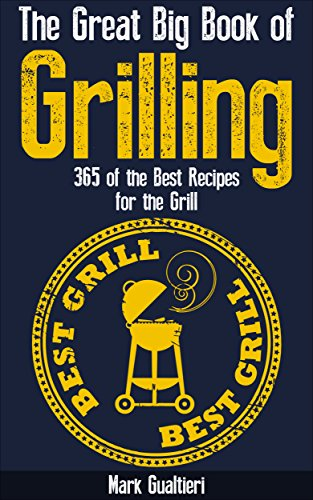 The Great Big Book of Grilling: 365 of the Best Recipes for the Grill by Mark Gualtieri