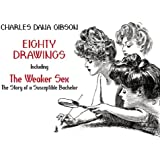 """Eighty Drawings: Including """"The Weaker Sex: The Story of a Susceptible Bachelor"""""""