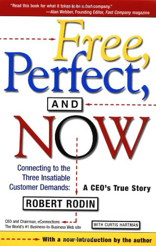 Free, Perfect, and Now: Connecting to the Three Insatiable Customer Demands, A CEO's True Story