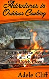 Adventures in Outdoor Cooking: Learn to Make Soup, Stew and Chili in Your Dutch Oven (Cast Iron Cooking Book 2)