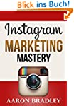 Instagram Marketing Mastery: The Ulti...