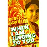 When I Am Singing to You ~ Rebecca Burke