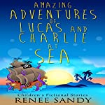 Amazing Adventures of Lucas and Charlie at Sea | Renee Sandy