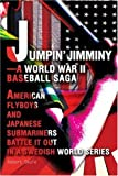 img - for Jumpin' Jimminy-A World War II Baseball Saga: American Flyboys and Japanese Submariners Battle it Out in a Swedish World Series by Robert Skole (2004-02-22) book / textbook / text book