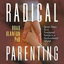 Radical Parenting: Seven Steps to a Functional Family in a Dysfunctional World Audiobook by Dr. Brad Blanton Narrated by Etain O'Kane